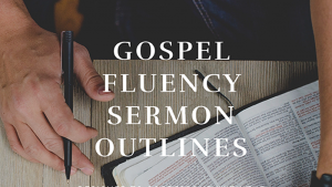 Gospel Fluency Sermon Outlines
