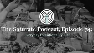 Episode 074: Everyday Intentionality: Eat