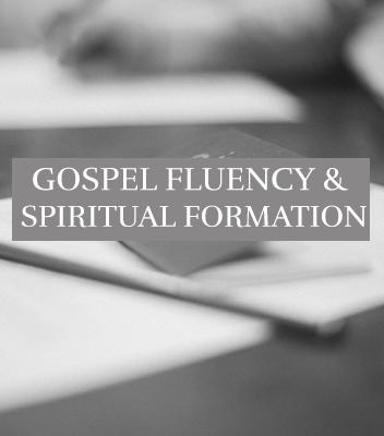 Gospel Fluency & Spiritual Formation