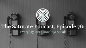 Episode 076: Everyday Intentionality: Speak