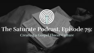 Episode 79: Creating a Gospel Fluent Culture