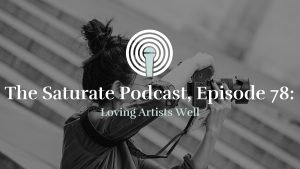 Episode 78: Loving Artists Well