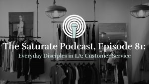 Episode 81: Everyday Disciples in LA: Customer Service