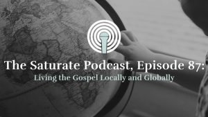 Episode 87: Living the Gospel Locally and Globally