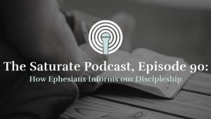 Episode 90: How Ephesians Informs our Discipleship