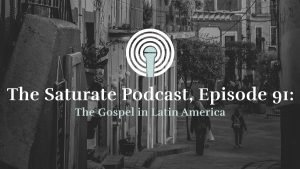 Episode 91: The Gospel in Latin America