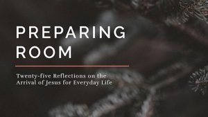 Preparing Room: Twenty-five Reflections on the Arrival of Jesus for Everyday Life