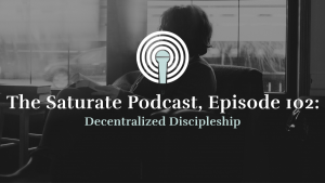 Episode 102: Decentralized Discipleship