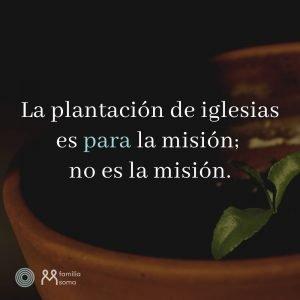 Plantacíon de iglesias es para la misión, no es la misión