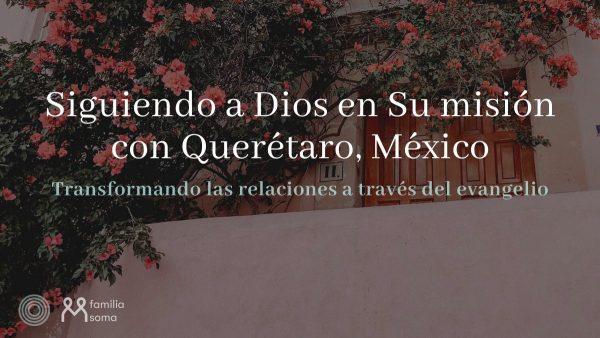 Siguiendo a Dios en Su mision con Queretaro Mexico Featured